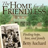 Home for the Friendless: Finding Hope, Love, and Family (Unabridged) Audiobook, by Betty Auchard