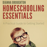 Homeschooling Essentials: A Practical Guide to Getting Started (Unabridged), by Dianna Broughton