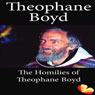 Homilies from the Trappists of St. Benedicts Monastery: Homilies of Theophane Boyd (Unabridged) Audiobook, by Theophane Boyd