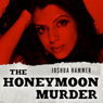 The Honeymoon Murder (Unabridged), by Joshua Hammer