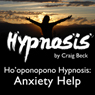 Hooponopono Hypnosis: Anxiety Help Audiobook, by Craig Beck