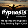 Hooponopono Hypnosis: Stop Smoking Super Quick Audiobook, by Craig Beck