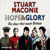 Hope and Glory: The Days That Made Britain (Unabridged), by Stuart Maconie