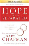 Hope for the Separated: Wounded Marriages Can Be Healed (Unabridged), by Gary Chapman
