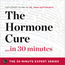 The Hormone Cure in 30 Minutes: The Expert Guide to Dr. Sara Gottfrieds Critically Acclaimed Book (The 30 Minute Expert Series) (Unabridged) Audiobook, by The 30 Minute Expert Series