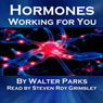 Hormones, Working for You (Unabridged) Audiobook, by Walter Parks