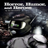 Horror, Humor, And Heroes (Unabridged), by Jim Bernheimer