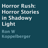 Horror Rush: Horror Stories in Shadowy Light (Unabridged) Audiobook, by Ron W Koppelberger