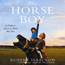 The Horse Boy: A Fathers Quest to Heal His Son (Unabridged), by Rupert Isaacson
