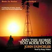 ...And the Horse You Rode in On (Unabridged) Audiobook, by John Duncklee