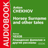 Horsey Surname and Other Tales (Unabridged) Audiobook, by Anton Chekhov