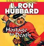 Hostage to Death (Unabridged) Audiobook, by L. Ron Hubbard
