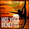 Hot Yoga Benefits: Get Started With Hot Yoga (Unabridged) Audiobook, by Daniel Rosenstein