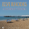 A House by the Sea (Unabridged) Audiobook, by Elvi Rhodes