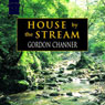 House by the Stream (Unabridged), by Gordon Channer