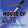 House of Cuts: Hillary Broome Novels, Book 1 (Unabridged), by June Gillam