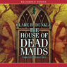 House of Dead Maids (Unabridged), by Clare Dunkle