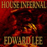 House Infernal: Infernal Series, Book 3 (Unabridged), by Edward Lee