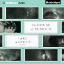 The House of Rumour: A Novel (Unabridged) Audiobook, by Jake Arnott