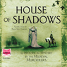 House of Shadows (Unabridged) Audiobook, by The Medieval Murderers