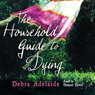 The Household Guide to Dying Audiobook, by Debra Adelaide