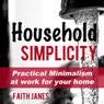 Household Simplicity: Practical Minimalism at Work for Your Home (Practical Minimalism Book Series) (Unabridged) Audiobook, by Faith Janes