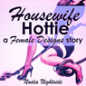 Housewife Hottie: A Female Designs Story (Unabridged), by Nadia Nightside