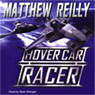 Hover Car Racer (Unabridged) Audiobook, by Matthew Reilly