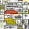 How to Amputate a Leg and Other Ways to Stay Out of Trouble: True Tales from War Zones and Other Disaster Areas (Unabridged) Audiobook, by Nathan Mullins