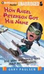 How Angel Peterson Got His Name: And Other Outrageous Tales about Extreme Sports (Unabridged), by Gary Paulsen