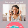 How to Attract Good Luck: Hypnosis & Subliminal Audiobook, by Rachael Meddows