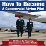 How to Be an Airline Pilot: Seven Steps to Becoming a Commercial Airline Pilot (Unabridged) Audiobook, by Jason Cohen