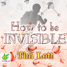 How to Be Invisible (Unabridged) Audiobook, by Tim Lott