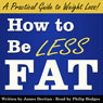 How to Be Less Fat: And Live Better, Longer (Unabridged), by James Dertian