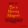 How to Be a Money Magnet: Easy to Follow Feng Shui and Law of Attraction Tips and Advise to Attract Wealth (Unabridged), by Julie Nichol