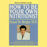 How To Be Your Own Nutritionist: Write Your Own Perscription for Vital Health and Energy, by Stuart M. Berger