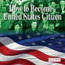 How to Become a U.S. Citizen (Unabridged), by Stacey Kammerman