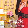 How to Break Your Own Heart (Unabridged) Audiobook, by Maggie Alderson