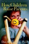 How Children Raise Parents: The Art of Listening to Your Family, by Dan Allender