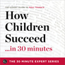 How Children Succeed...in 30 Minutes: The Expert Guide to Paul Toughs Critically Acclaimed Book (The 30 Minute Expert Series) (Unabridged) Audiobook, by The 30 Minute Expert Series