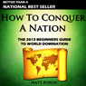 How to Conquer a Nation: The 2013 Beginners Guide to World Domination (Unabridged) Audiobook, by Matt Byron