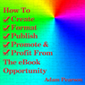 How to Create, Format, Publish, Promote & Profit from the eBook Opportunity (Unabridged) Audiobook, by Adam Pearson
