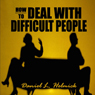 How to Deal with Difficult People: Master Effective Communication Skills So You Can Deal with Difficult People (Unabridged) Audiobook, by Daniel L. Hemlick