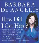 How Did I Get Here?: Finding Your Way to Renewed Hope & Happiness When Life & Love Take Unexpected Turns Audiobook, by Barbara De Angelis