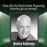 How Did the Real Estate Financing Industry Go So Wrong? (Unabridged) Audiobook, by Denny Andrews