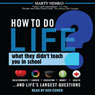 How to Do Life: What They Didnt Teach You in School (Unabridged), by Marty Nemko