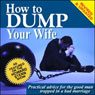 How to Dump Your Wife: Practical Advice for the Good Man Trapped in a Bad Marriage Audiobook, by Lee Covington