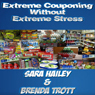 How to Extreme Coupon Without Extreme Stress (Unabridged), by Brenda Trott