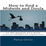 How to Find a Midwife and Doula: In the Pursuit of a More Natural Childbirth Experience (Unabridged) Audiobook, by Petra Ortiz