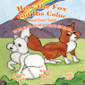 How the Fox Got His Color Bilingual Chinese English (Chinese Edition) (Unabridged) Audiobook, by Adele Marie Crouch